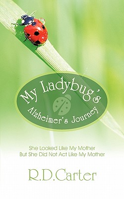 My Ladybug's Alzheimer's Journey By Carter, R. D.